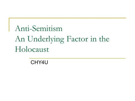 Anti-Semitism An Underlying Factor in the Holocaust CHY4U.