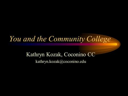 You and the Community College Kathryn Kozak, Coconino CC