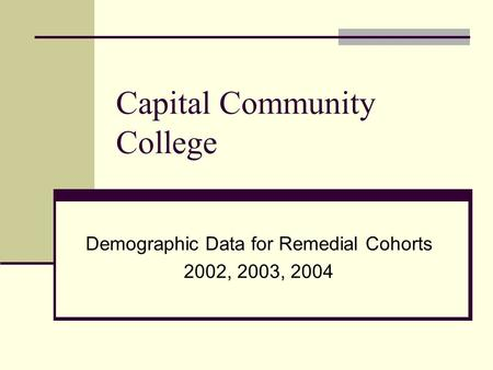 Capital Community College Demographic Data for Remedial Cohorts 2002, 2003, 2004.