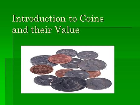 Introduction to Coins and their Value. Penny  Front side of penny  The color is brown and made of copper.  The penny has the profile of Abraham Lincoln.