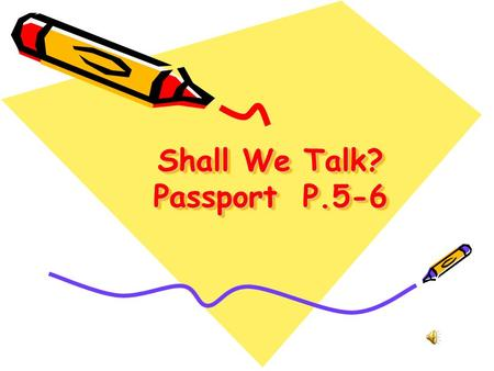 Shall We Talk? Passport P.5-6 We ' re thankful !