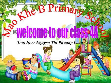 Teacher: Nguyen Thi Phuong Loan 1. Phong and Hoa are pupils at Park Primary School. 2. They have got Vietnamese, Maths, Science, English, Art, Music.