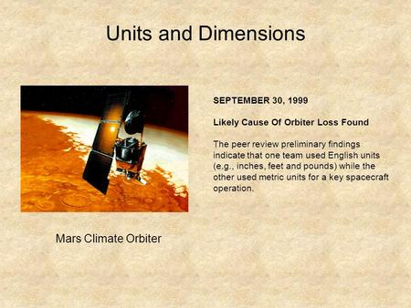 Units and Dimensions Mars Climate Orbiter SEPTEMBER 30, 1999 Likely Cause Of Orbiter Loss Found The peer review preliminary findings indicate that one.