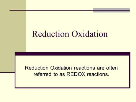 Reduction Oxidation Reduction Oxidation reactions are often referred to as REDOX reactions.