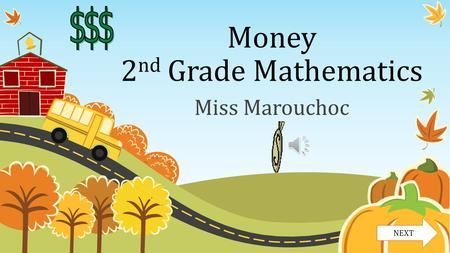 Money 2 nd Grade Mathematics Miss Marouchoc NEXT.