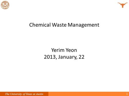 1The University of Texas at Austin Chemical Waste Management Yerim Yeon 2013, January, 22.