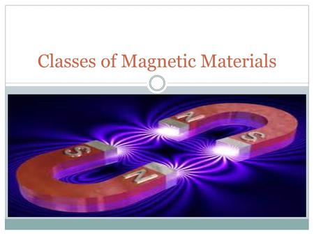 Classes of Magnetic Materials. Magnetic susceptibility quantitative measure of the extent to which a material may be magnetized in relation to a given.