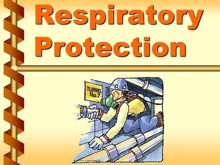 Respiratory Protection. Why respiratory protection is necessary v Air contaminants/hazardous atmospheres come from a variety of sources DustsDusts Aerosol.
