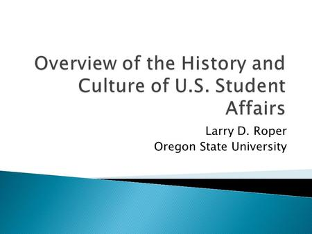 "Larry D. Roper Oregon State University. Context: American colleges and universities had the development of ""the whole person"" at the core of their missions."