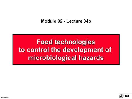 Foodtecb 1 Food technologies to control the development of microbiological hazards Module 02 - Lecture 04b.