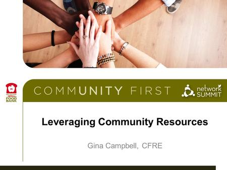 Leveraging Community Resources Gina Campbell, CFRE.
