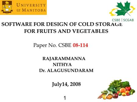 1 SOFTWARE FOR DESIGN OF COLD STORAGE FOR FRUITS AND VEGETABLES Paper No. CSBE 08-114 RAJARAMMANNA NITHYA Dr. ALAGUSUNDARAM July14, 2008 1.