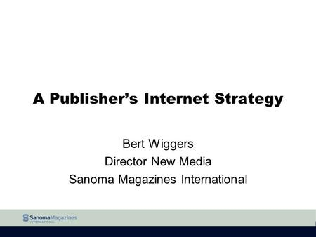 INTERNATIONAL A Publisher's Internet Strategy Bert Wiggers Director New Media Sanoma Magazines International.