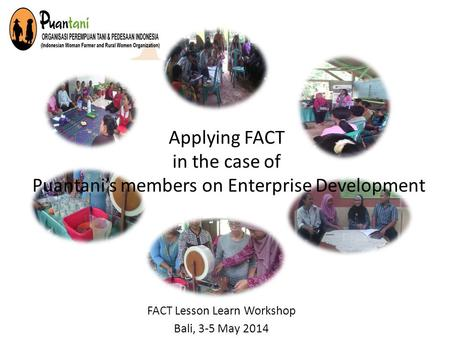 Applying FACT in the case of Puantani's members on Enterprise Development FACT Lesson Learn Workshop Bali, 3-5 May 2014.