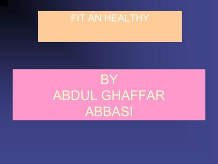 BY ABDUL GHAFFAR ABBASI FIT AN HEALTHY. Fit & Well: Core Concepts and Labs in Physical Fitness and Wellness, Chapter 1 Wellness: The New Health Goal Wellness.