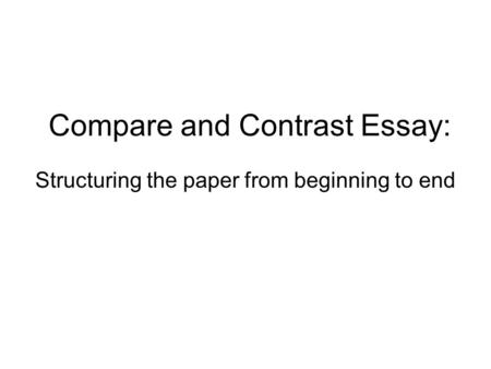 paper the comparison contrast essay ppt video online  compare and contrast essay structuring the paper from beginning to end
