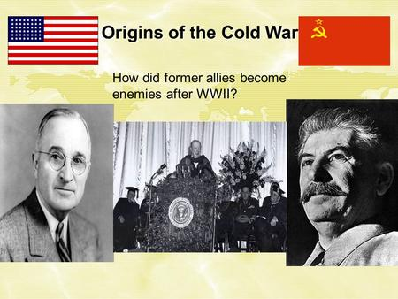 Origins of the Cold War How did former allies become enemies after WWII?