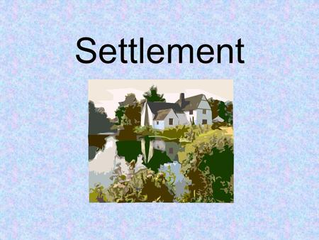 Settlement. What is a settlement? A settlement is a place where people live permanently. This could range from a hamlet to a huge city.