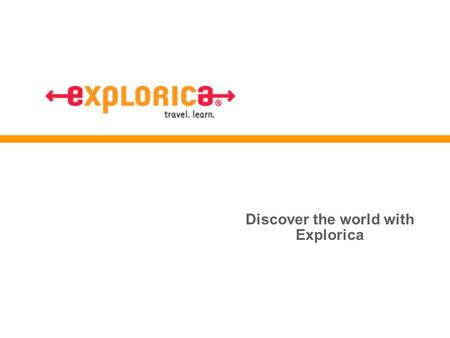 Discover the world with Explorica. Why take an educational tour?  Experience new cultures and explore famous sights firsthand  Bring classroom lessons.