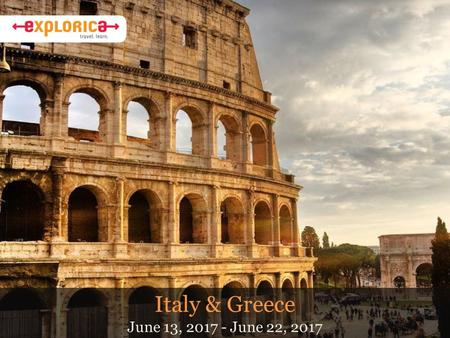 Italy & Greece June 13, 2017 - June 22, 2017. Why Do I Travel? About Ms. Shiroma Our tour of Italy last spring break Most Roman ideas come from the Greeks.