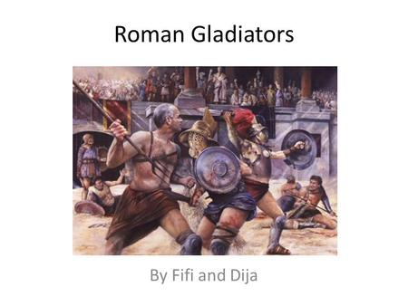 Roman Gladiators By Fifi and Dija. What are Roman Gladiators? In general Roman Gladiators are criminals or slaves that were bought to be gladiators. Professionals.