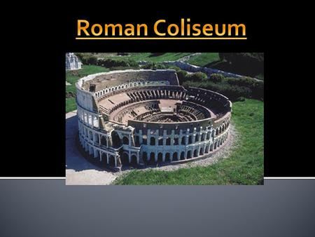  The Roman Coliseum was the center of entertainment for Imperial Rome. Housing live reenactments of classical mythology as well as spectacular battles.