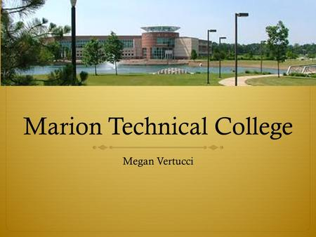 Marion Technical College Megan Vertucci. Marion, Ohio Profile Marion, OH  45 miles north of Columbus  Population: 36,689  86.7% White  1.1% foreign.