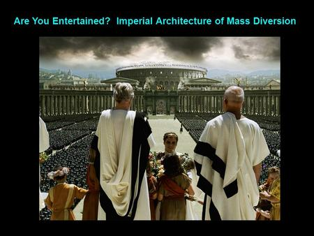 Are You Entertained? Imperial Architecture of Mass Diversion.