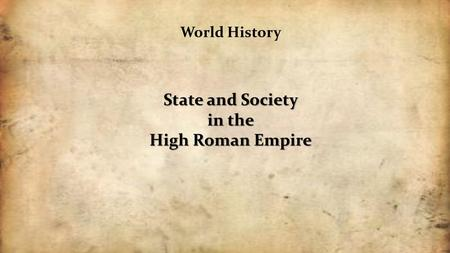 World History State and Society in the High Roman Empire.