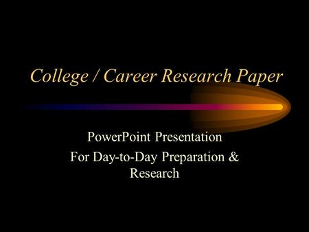 College / Career Research Paper PowerPoint Presentation For Day-to-Day Preparation & Research.