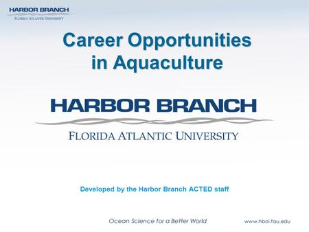 Career Opportunities in Aquaculture Developed by the Harbor Branch ACTED staff.