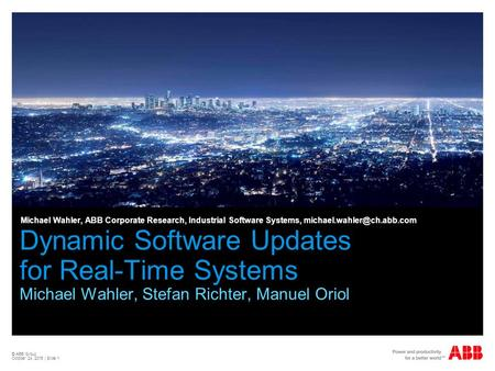 © ABB Group October 24, 2015 | Slide 1 Dynamic Software Updates for Real-Time Systems Michael Wahler, Stefan Richter, Manuel Oriol Michael Wahler, ABB.