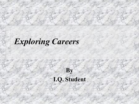 Exploring Careers By I.Q. Student. Big6 Research Organizer Occupational Outlooks Handbook.