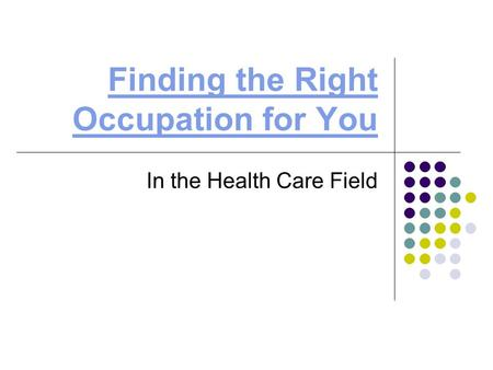 Finding the Right Occupation for You In the Health Care Field.