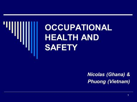 1 OCCUPATIONAL HEALTH AND SAFETY Nicolas (Ghana) & Phuong (Vietnam)