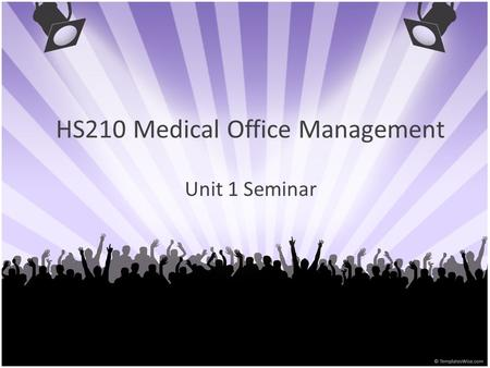 HS210 Medical Office Management Unit 1 Seminar. Unit 1 Seminar … Review of Syllabus and Expectations Unit 1 Review (Chapter 3) Questions 10/24/20152.
