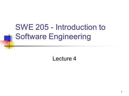 1 SWE 205 - Introduction to Software Engineering Lecture 4.