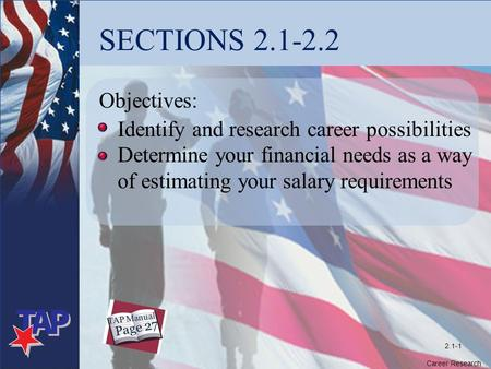 SECTIONS 2.1-2.2 Objectives: Identify and research career possibilities Determine your financial needs as a way of estimating your salary requirements.