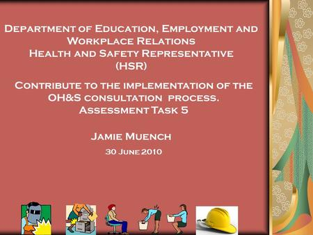 Department of Education, Employment and Workplace Relations Health and Safety Representative (HSR) Contribute to the implementation of the OH&S consultation.