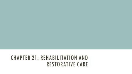 Chapter 21: Rehabilitation and Restorative care