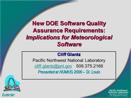 New DOE Software Quality Assurance Requirements: Implications for Meteorological Software Cliff Glantz Pacific Northwest National Laboratory
