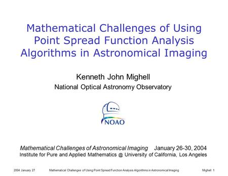 2004 January 27Mathematical Challenges of Using Point Spread Function Analysis Algorithms in Astronomical ImagingMighell 1 Mathematical Challenges of Using.