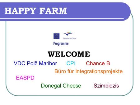 HAPPY FARM WELCOME VDC Polž Maribor CPI Chance B Büro für Integrationsprojekte EASPD Donegal Cheese Szimbiozis.