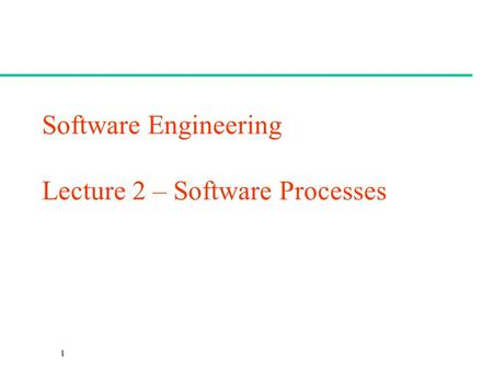 CSc 461/561 Software Engineering Lecture 2 – Software Processes.