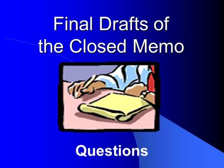 Final Drafts of the Closed Memo Questions. Final Drafts of the Closed Memo Papers are due this Monday, October 7, in the box outside my door no later.