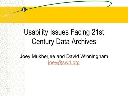 Usability Issues Facing 21st Century Data Archives Joey Mukherjee and David Winningham