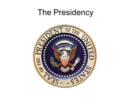 The Presidency. The Oath NATURAL BORN CITIZEN LIVED IN CONTINUOUSLY IN UNITED STATES FOR 14 YEARS 35 YEARS OLD.