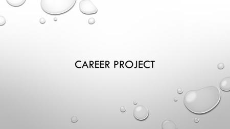 CAREER PROJECT. WHAT IS THE NAME OF THE CAREER? WHAT IS THE TYPE OF WORK DONE IN THIS CAREER? WHAT PERSONAL QUALITIES AND ABILITIES ARE NEEDED FOR SUCCESS.