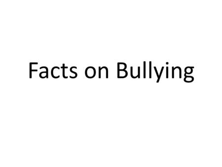 Facts on Bullying. Over 3.2 million students are victims of bullying each year. 1 in 4 teachers see nothing wrong with bullying and will only intervene.