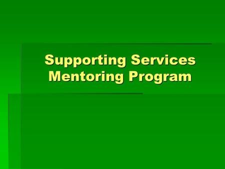 Supporting Services Mentoring Program. Mentoring Program Definition The Mentoring Program of MCPS provides mentors to both new employees and existing.